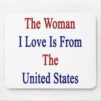The Woman I Love Is From The United States Mousepad