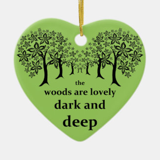 The woods are lovely, dark and deep ceramic ornament