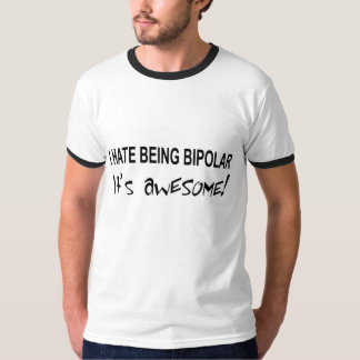 "The words ""I hate being bipolar, it's awesome"" T-Shirt"
