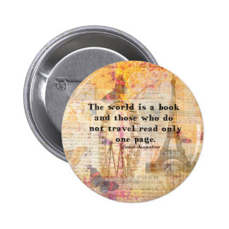 The world is a book and those who do not travel 6 cm round badge