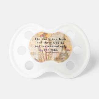The world is a book and those who do not travel pacifiers
