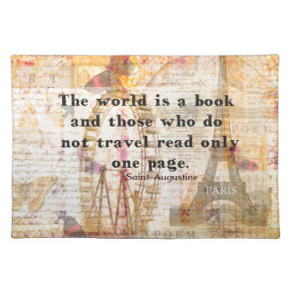 The world is a book and those who do not travel placemat