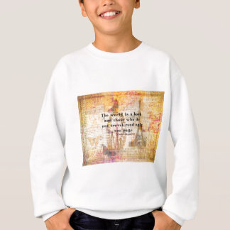 The world is a book and those who do not travel sweatshirt