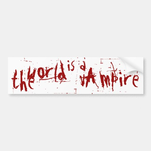 the world is a vampire bumper stickers