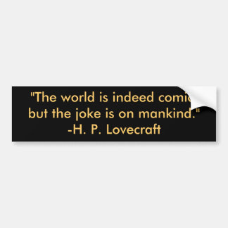 """""""The world is indeed comic,but the joke is on m... Bumper Sticker"""