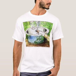 The World Is My Ashtray T-Shirt