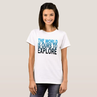 THE WORLD IS OURS TO EXPLORE ..png T-Shirt