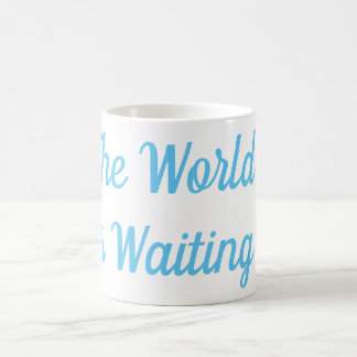 The World Is Waiting Mug