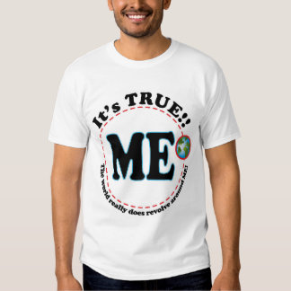 The World Revolves Around ME T-shirts