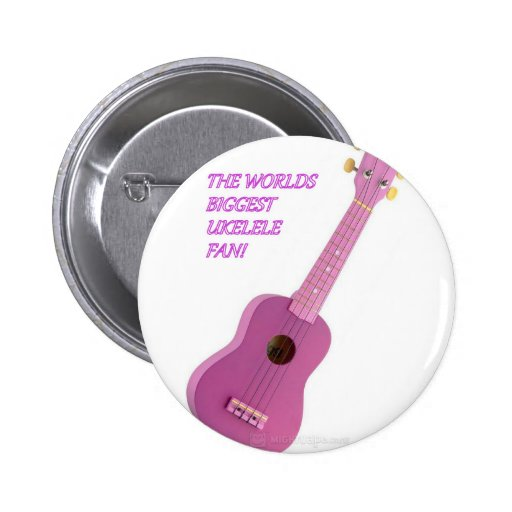 The Worlds Biggest Ukelele Fan! Pinback Button