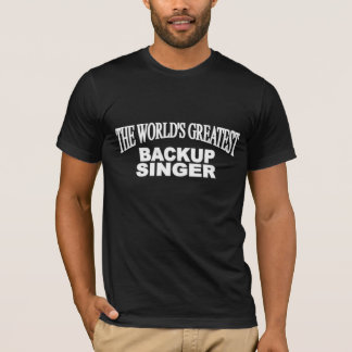 The World's Greatest Backup Singer T-Shirt