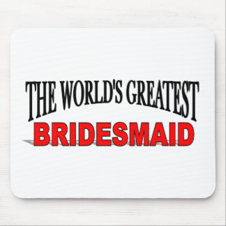 The World's Greatest Bridesmaid Mouse Pads