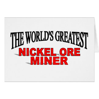 The World's Greatest Nickel Ore Miner Greeting Card