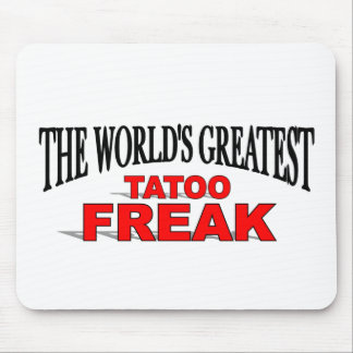The World's Greatest Tatoo Freak Mouse Pads
