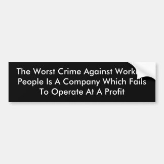 The Worst Crime Against Working People Is A Com... Car Bumper Sticker