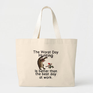 THE WORST DAY HUNTING - BETTER THAN WORK LARGE TOTE BAG