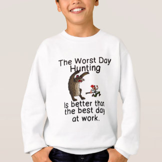 THE WORST DAY HUNTING - BETTER THAN WORK SWEATSHIRT