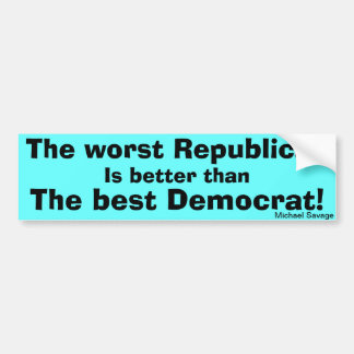 The worst Republican is better than  best Democrat Bumper Sticker
