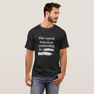 The Worst Thing About Censorship is - Tshirts