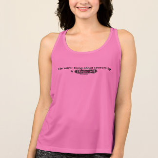The Worst Thing About Censorship - Women's Tank