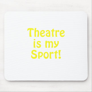 Theatre is my Sport Mouse Pad