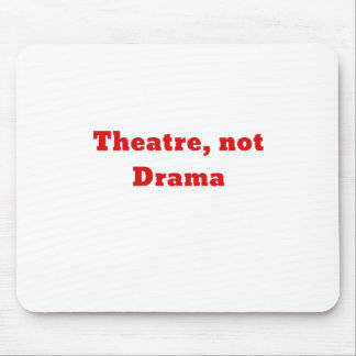 Theatre Not Drama Mouse Pad