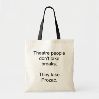 Theatre people don't take breaks.They take Prozac. Budget Tote Bag