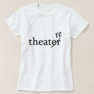 Theatre vs. Theater T-shirts