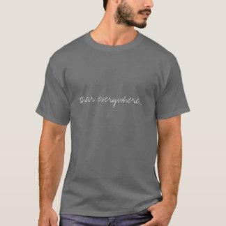their everywhere... T-Shirt