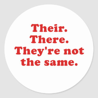 Their There Theyre Not the same Classic Round Sticker