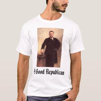 Theodore Roosevelt, A Good Republican T-Shirt