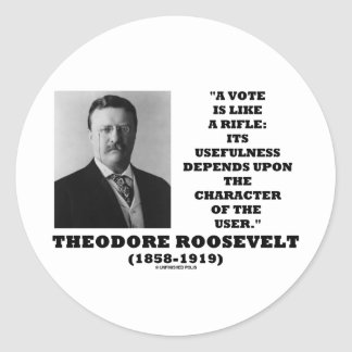 Theodore Roosevelt Vote Is Like A Rifle Character Classic Round Sticker
