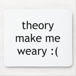 theory make me weary :( mouse pad