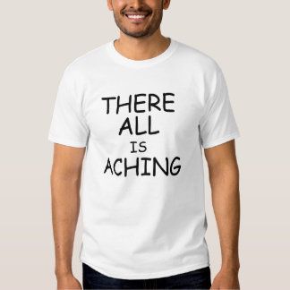 There All Is Aching T-shirts