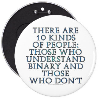 There are 10 kinds of people... 6 cm round badge