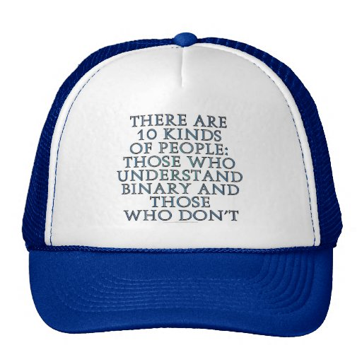 There are 10 kinds of people... trucker hats