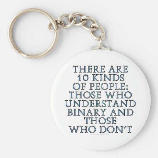 There are 10 kinds of people... keychains