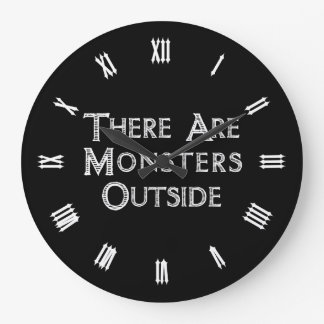 There Are Monsters Outside Large Clock