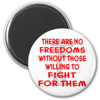 There Are NO Freedoms Without Those Willing To 6 Cm Round Magnet