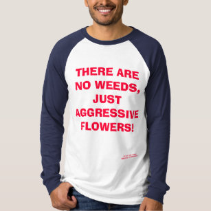 THERE ARE NO WEEDS T-SHIRT - Customised
