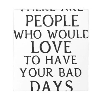 there are people who woul love to have your bad da notepad