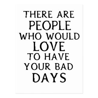there are people who woul love to have your bad da postcard