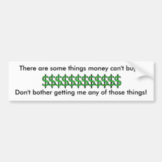 There are some things that money can't buy... bumper sticker