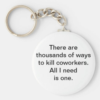 There Are Thousands Of Ways To Kill Coworkers... Basic Round Button Key Ring