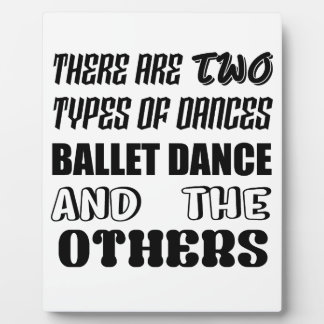 There are two types of Dance  Ballet dance and oth Plaque