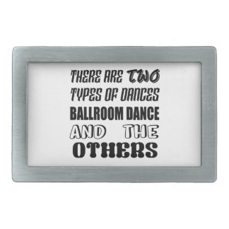 There are two types of Dance  Ballroom dance and o Belt Buckle