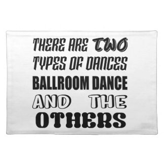 There are two types of Dance  Ballroom dance and o Placemat