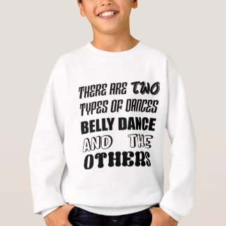 There are two types of Dance  Belly dance and othe Sweatshirt