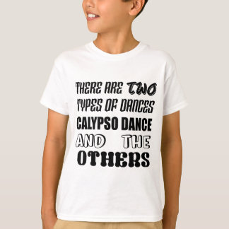 There are two types of Dance  Calypso dance and ot T-Shirt