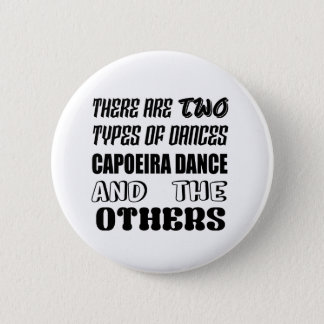 There are two types of Dance  Capoeira dance and o 6 Cm Round Badge